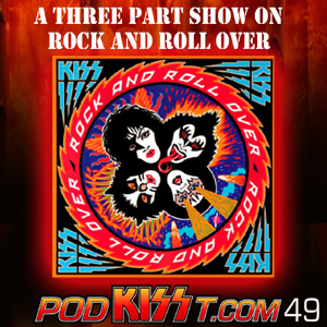 """PodKISSt #49 """"Rock and Roll Over"""" Turns 35!"""