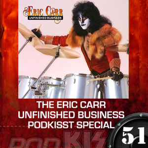 """PodKISSt 51 Eric Carr's """"Unfinished Business"""" Special."""